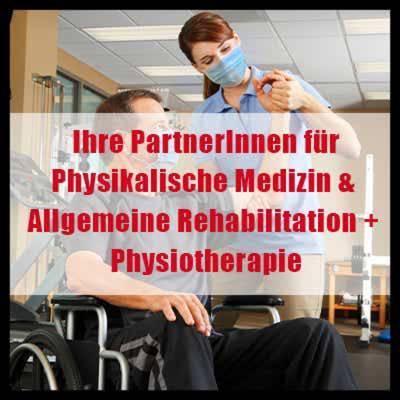 Ihre PartnerInnen für Physikalische Medizin &Allgemeine Rehabilitation + Physiotherapie